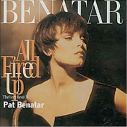 Pat Benatar - All Fired Up - The Very Best Of Pat Benatar - Zortam Music