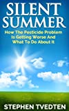 Silent Summer: How The Pesticide Problem Is Getting Worse And What To Do About It
