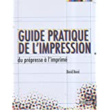 Guide pratique de l'impression : Du pr�presse � l'imprim�par David Bann