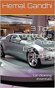 3 Tips on buff a car You Can Use Today: car cleaning essentials