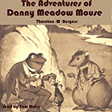 The Adventures of Danny Meadow Mouse (       UNABRIDGED) by Thornton W Burgess Narrated by Tom S Weiss