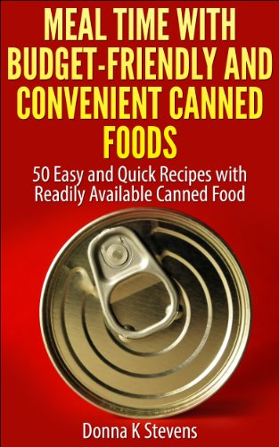 Meal Time with Budget-Friendly and Convenient Canned Foods: 50 Easy and Quick Recipes with Readily Available Canned Food by Donna K Stevens