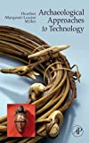 ARCHOLOGICAL APPROACHES TO TECHNOLOGY