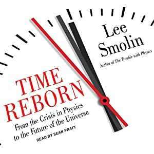 Time Reborn: From the Crisis in Physics to the Future of the Universe | [Lee Smolin]
