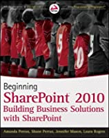 Beginning SharePoint 2010: Building Business Solutions with SharePoint Front Cover