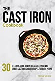 The Cast Iron Cookbook: 30 Delicious, Quick & Easy Breakfast, Lunch and Dinner Cast Iron Skillet Recipes For Busy People