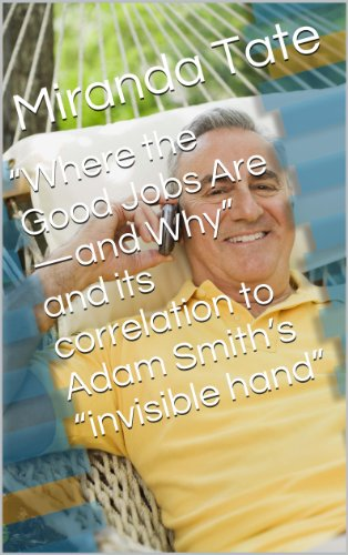 """""""Where the Good Jobs Are-and Why"""" and its correlation to Adam Smith's """"invisible hand"""" (Econ 110)"""