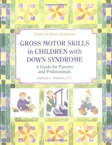 Gross Motors Skills in Children with Down Syndrome: A Guide for Parents and Professionals (Topics in Down Syndrome)