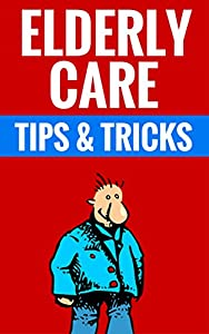 Elderly Care - Facts & Tips: Essential Tips On Proper Elderly Care