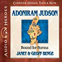 Adoniram Judson: Bound for Burma (Christian Heroes: Then & Now) Audiobook by Janet Benge, Geoff Benge Narrated by Tim Gregory
