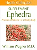 The Ephedra Supplement: Alternative Medicine for a Healthy Body (Health Collection)