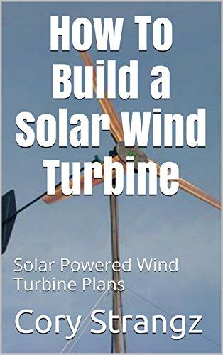 How To Build a Solar Wind Turbine: Solar Powered Wind Turbine Plans (Build Wind Power compare prices)