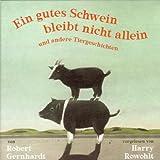 Ein gutes Schwein bleibt nicht allein und andere Tiergeschichten - Robert Gernhardt