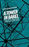 Erik Barnouw A Tower in Babel: To 1933: To 1933 Vol 1 (History of Broadcasting)