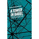 A Tower in Babel (A History of Broadcasting in the United States to 1933, Vol. 1) ~ Erik Barnouw