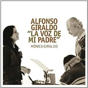 Alfonso Giraldo & Monica Giraldo - La Voz De Mi Padre - Amazon.com