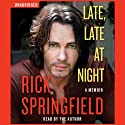 Late, Late at Night (       UNABRIDGED) by Rick Springfield Narrated by Rick Springfield