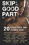 Skip to the Good Part 3: 20 Authors Reveal Their Steamiest Scenes (Volume 3)