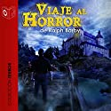 Viaje Al Horror [Journey into Horror] Audiobook by Ralph Barby Narrated by Emilio Villa,  Sonolibro