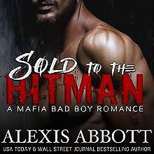 Sold to the Hitman: Alexis Abbott's Hitmen, Book 2 Audiobook by Alex Abbott Narrated by Lauren Sweet, James Cavenaugh