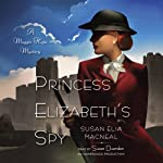 Princess Elizabeth's Spy: A Maggie Hope Mystery, Book 2 (       UNABRIDGED) by Susan Elia MacNeal Narrated by Susan Duerden