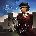 Princess Elizabeth's Spy: A Maggie Hope Mystery, Book 2 | Susan Elia MacNeal