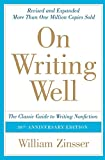 On Writing Well, 30th Anniversary Edition: The Classic Guide to Writing Nonfiction (0060891548) by Zinsser, William
