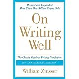 On Writing Well, 30th Anniversary Edition: The Classic Guide to Writing Nonfiction ~ William Knowlton Zinsser
