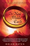 Brian Bates The Real Middle Earth: Exploring the Magic and Mystery of the Middle Ages, J.R.R. Tolkien, and