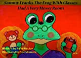 Sammy Franks The Frog With Glasses Had A Very Messy Room