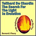 Teilhard de Chardin: The Search for the Light in Evolution: Called into Life by the Light Series, Book 3 Audiobook by Bernard Fleury Narrated by Mitch Leopard