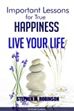 Important Lessons for True Happiness: Live Your Life
