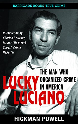 Lucky Luciano: The Man Who Organized Crime in America, by Hickman Powell