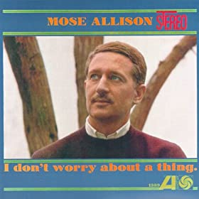 Mose Allison I Dont Worry About A Thing