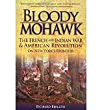 img - for Bloody Mohawk: The French and Indian War & American Revolution on New York's Frontier (Paperback) - Common book / textbook / text book
