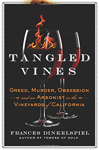 Download Tangled Vines: Greed, Murder, Obsession, and an Arsonist in the Vineyards of California