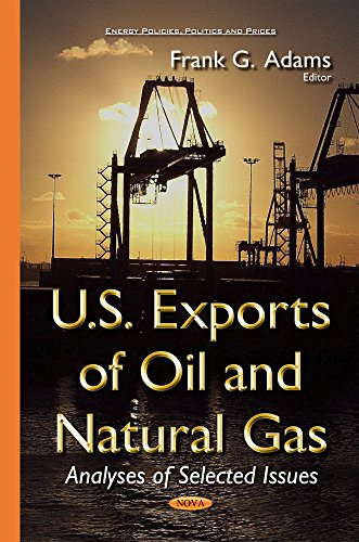 U.S. Exports of Oil and Natural Gas: Analyses of Selected Issues (Energy Policies, Politics and Prices)