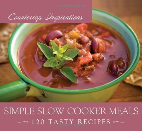 Simple Slow Cooker Meals (Countertop Inspirations) PDF