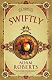 Swiftly: A Novel (0575082321) by Roberts, Adam