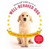 Imagine Life with a Well-Behaved Dog: A 3-Step Positive Dog-Training Program ~ Julie A. Bjelland