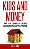 Kids and Money: What Your Kids Need To Know To Become Financially Responsible