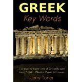 Greek Key Words: The Basic 2, 000 Word Vocabulary Arranged by Frequency in a Hundred Units, with Comprehensive Greek and English Indexesby Jerry Toner