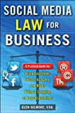 Social Media Law for Business: A Practical Guide for Using Facebook, Twitter, Google +, and Blogs Without Stepping on Legal Landmines