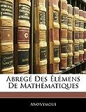 echange, troc Anonymous - Abrege Des Elemens de Mathematiques