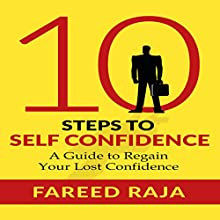 10 Steps to Self Confidence: A Guide to Regain Your Lost Confidence (       UNABRIDGED) by Fareed Raja Narrated by L. David Harris