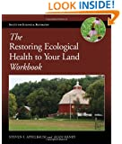 The Restoring Ecological Health to Your Land Workbook (The Science and Practice of Ecological Restoration Series)