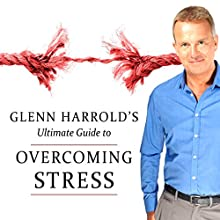 Glenn Harrold's Ultimate Guide to Overcoming Stress  by Glenn Harrold Narrated by Glenn Harrold