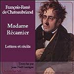 Madame Récamier: Lettres et récits | François-René de Chateaubriand