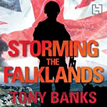 Storming the Falklands: My War and After Audiobook by Tony Banks Narrated by David Monteath