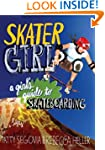 Skater Girl: A Girl's Guide to Skateb...